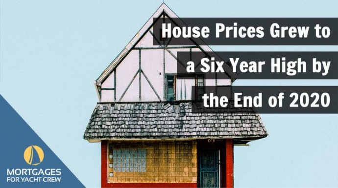 House Prices Grew To Six Year High By End of 2020