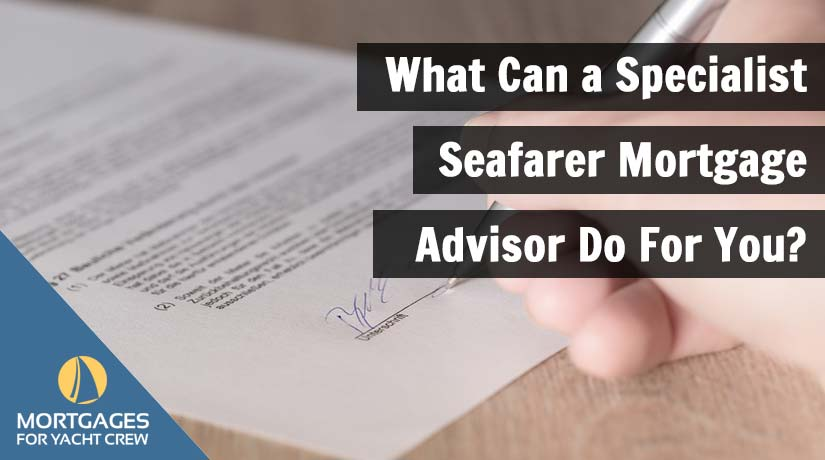 What Can a Specialist Seafarer Mortgage Advisor Do For You?