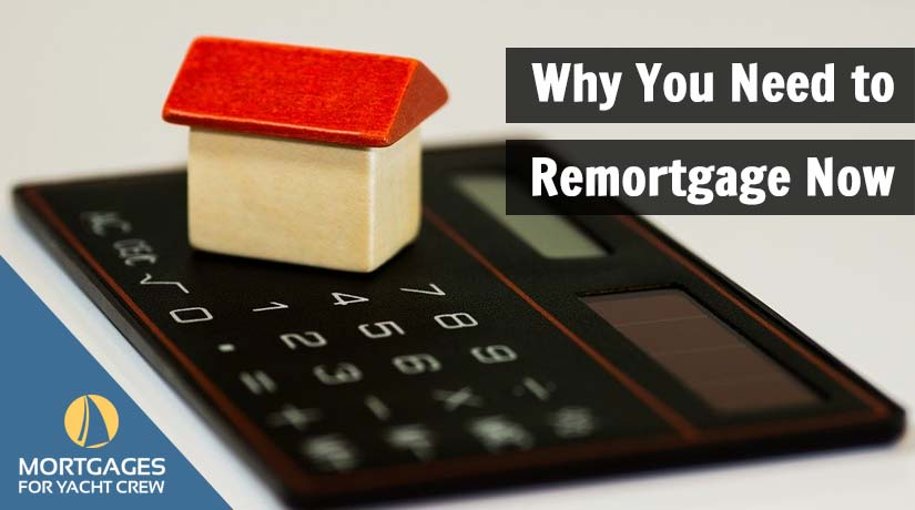 Why You Need to Remortgage Now